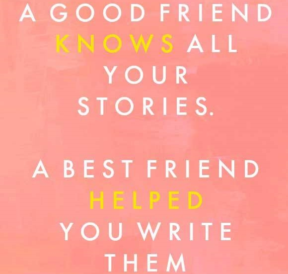 A-good-friend-knows-all-your-stories_-A-best-friend-helped-you-write-them